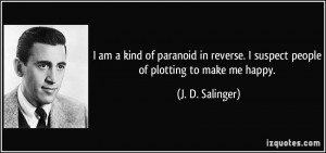 am a kind of paranoid in reverse. I suspect people of plotting to ...