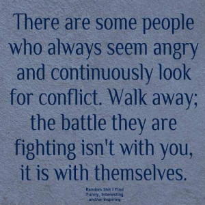Walk away from conflictive people...