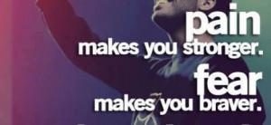 pain makes you stronger fear makes you braver heartbreak makes you