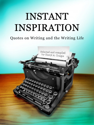 Instant Inspiration: Quotes on Writing and the Writing LIfe