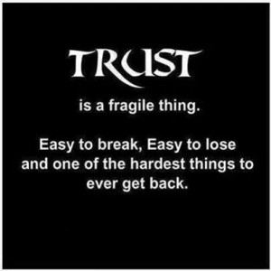 Be thruthful. Once you lose someone's trust, it's almost impossible to ...