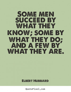 Success sayings - Some men succeed by what they know; some by what ...