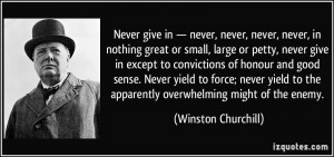 ... to the apparently overwhelming might of the enemy. - Winston Churchill