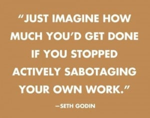 just imagine how much you'd get done if you stopped actively ...