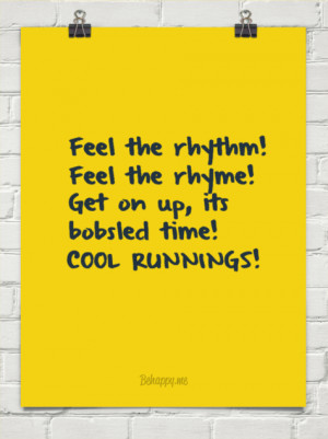 the rhythm! feel the rhyme! get on up, its bobsled time! cool runnings ...