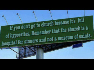 If you go to church because it's full of hypocrites...remember that ...