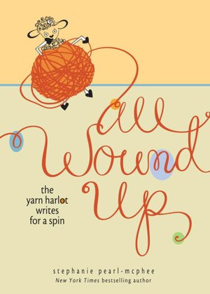 ... Up: the Yarn Yarlot Writes for a Spin by Stephanie Pearl-McPhee (2011