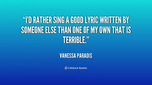 rather sing a good lyric written by someone else than one of my ...