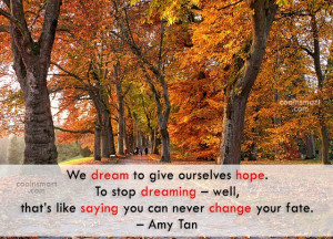 Dream Quote: We dream to give ourselves hope. To...