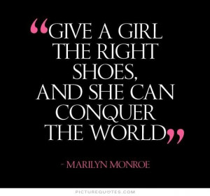 ... girl the right shoes and she can conquer the world Picture Quote #1