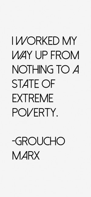 """worked my way up from nothing to a state of extreme poverty."""""""