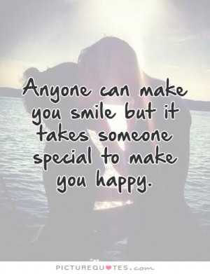 ... can make you smile but it takes someone special to make you happy