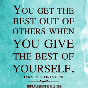 the best quotes, You get the best out of others when you give the best ...