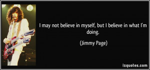 may not believe in myself, but I believe in what I'm doing. - Jimmy ...