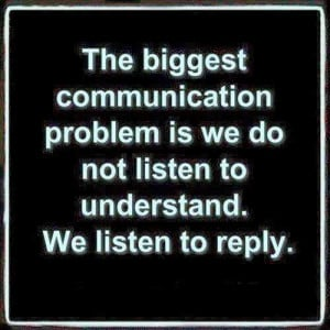 ... do not listen to understand We listen to reply   Inspirational Quotes