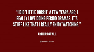 did 'Little Dorrit' a few years ago; I really love doing period ...
