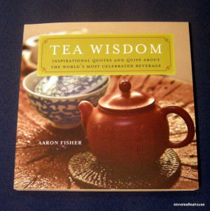 Tea Books » Tea Wisdom: Inspirational Quotes and Quips About the ...