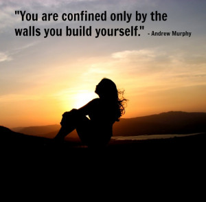 You are strong enough to break down the walls you've built around ...