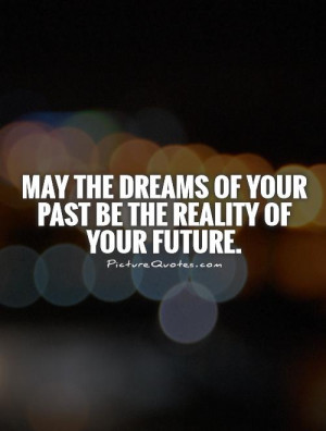 Dream Quotes Future Quotes Past Quotes Reality Quotes Past And Future ...