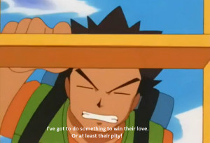 Brock Wants To Win The Ladies Love Or Pity In Desperate Pokemon Quote