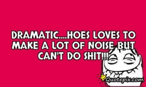 Dramatic Hoes Loves Make Lot Noise But