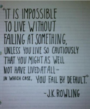It is impossible to live without failing at something unless you live ...