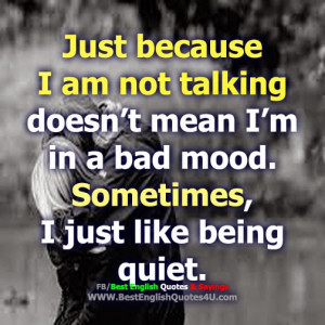 Just because i am not talking doesn't mean I'm...