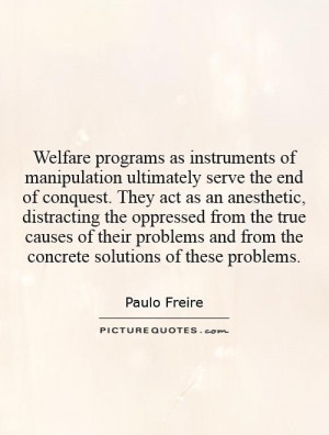 Welfare programs as instruments of manipulation ultimately serve the ...