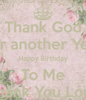 Thank God For another Year Happy Birthday To Me Thank You Lord
