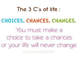 quotes-about-life-3cs-of-life-choices-chances-changes-saying-quotes ...