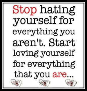 Stop hating yourself inspirational quote