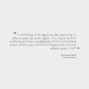 Quotes Picture: learning to trust again is like learning to ride a ...
