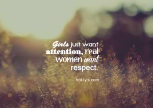 Girls Just Want Attention, Real Women Want Respect