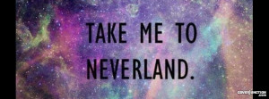 Take Me To Neverland. Facebook Cover