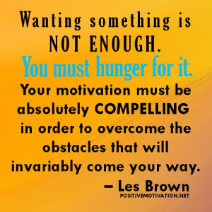 "Overcoming Obstacles - ""Wanting something is not enough. You must ..."