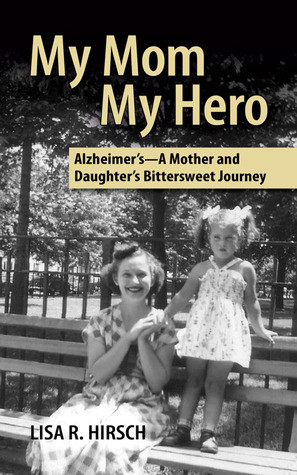 "Start by marking ""My Mom My Hero -Alzheimer's, A Mother and Daughter ..."