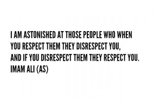 THOSE PEOPLE WHO WHEN YOU RESPECT THEM THEY DISRESPECT YOU, AND IF YOU ...
