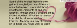 ... together...What we remember from childhood we remember Forever...Mem