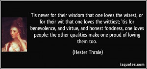 Tis never for their wisdom that one loves the wisest, or for their wit ...