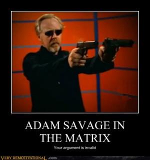 The Matrix Quotes Funny Adam savage in the matrix