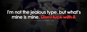 ... quotes/attitude-quotes/32358/im-not-the-jealous-type-facebook-cover