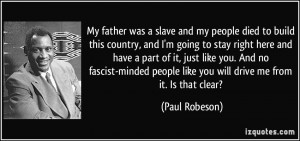 My father was a slave and my people died to build this country, and I ...