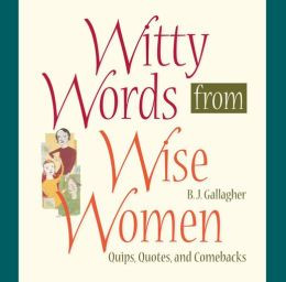 Witty Words from Wise Women: Quips, Quotes, and Comebacks