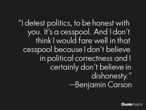 detest politics to be honest with you It 39 s a cesspool And I don 39 ...