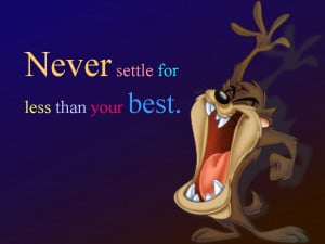 Quotes never settle for less than your best