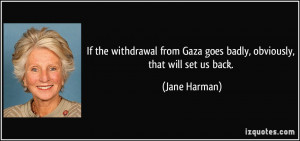 If the withdrawal from Gaza goes badly, obviously, that will set us ...