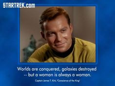 ... destroyed -- but a woman is always a woman. - Captain James T. Kirk