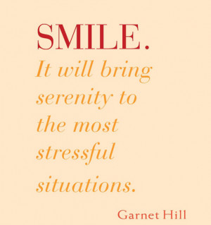 Smile, It will bring serenity to the most stressful situations