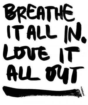 Breathe it all in. Love it all out. #quotes #love # loveeveryday via ...