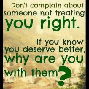 ... uploads/2013/03/dont-complain-about-someone-not-treating-you-right.jpg